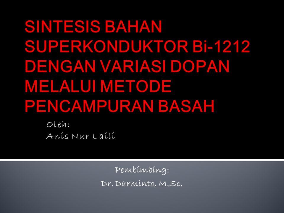 SINTESIS BAHAN SUPERKONDUKTOR Bi-1212 DENGAN VARIASI DOPAN MELALUI METODE PENCAMPURAN BASAH