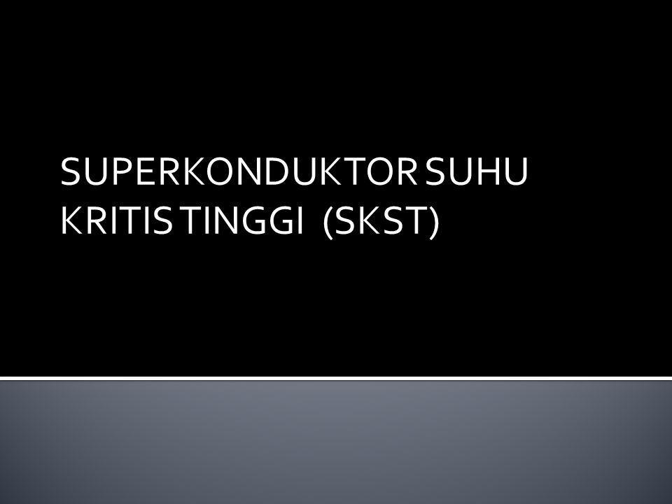 SUPERKONDUKTOR SUHU KRITIS TINGGI (SKST)