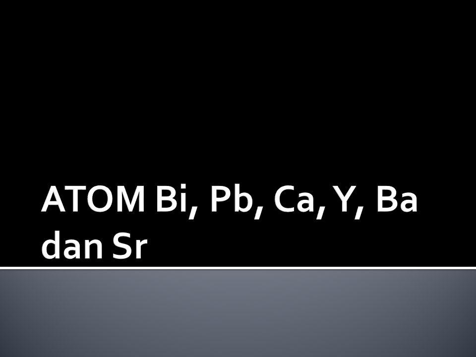 ATOM Bi, Pb, Ca, Y, Ba dan Sr