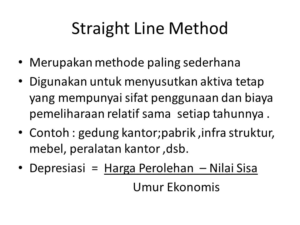Straight Line Method Merupakan methode paling sederhana