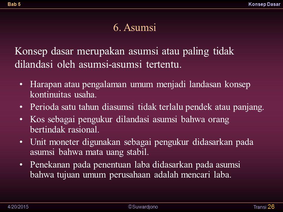6. Asumsi Konsep dasar merupakan asumsi atau paling tidak dilandasi oleh asumsi-asumsi tertentu.