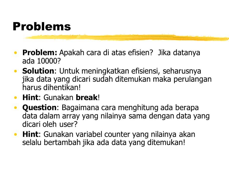 Problems Problem: Apakah cara di atas efisien Jika datanya ada 10000
