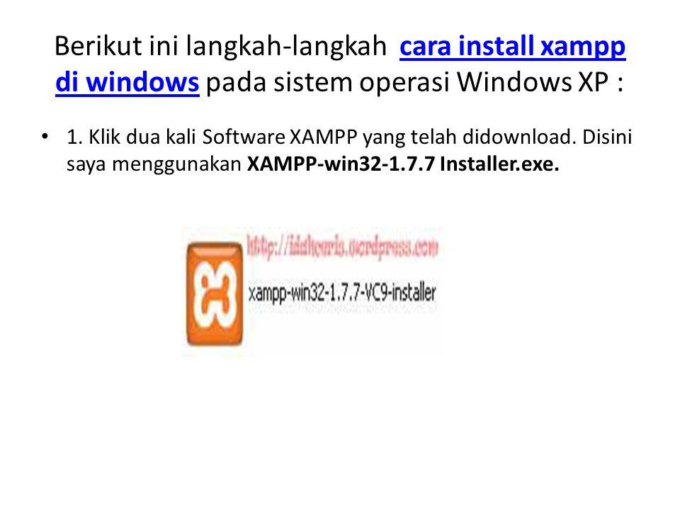 Berikut ini langkah-langkah cara install xampp di windows pada sistem operasi Windows XP :