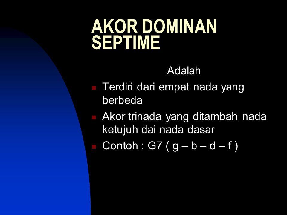 AKOR DOMINAN SEPTIME Adalah Terdiri dari empat nada yang berbeda