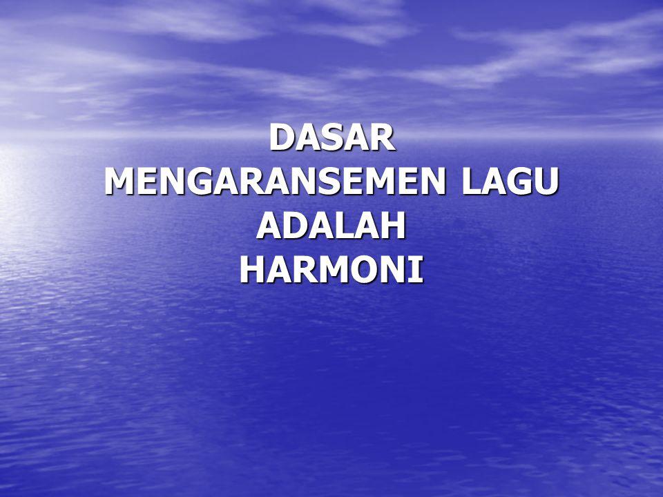 DASAR MENGARANSEMEN LAGU ADALAH HARMONI