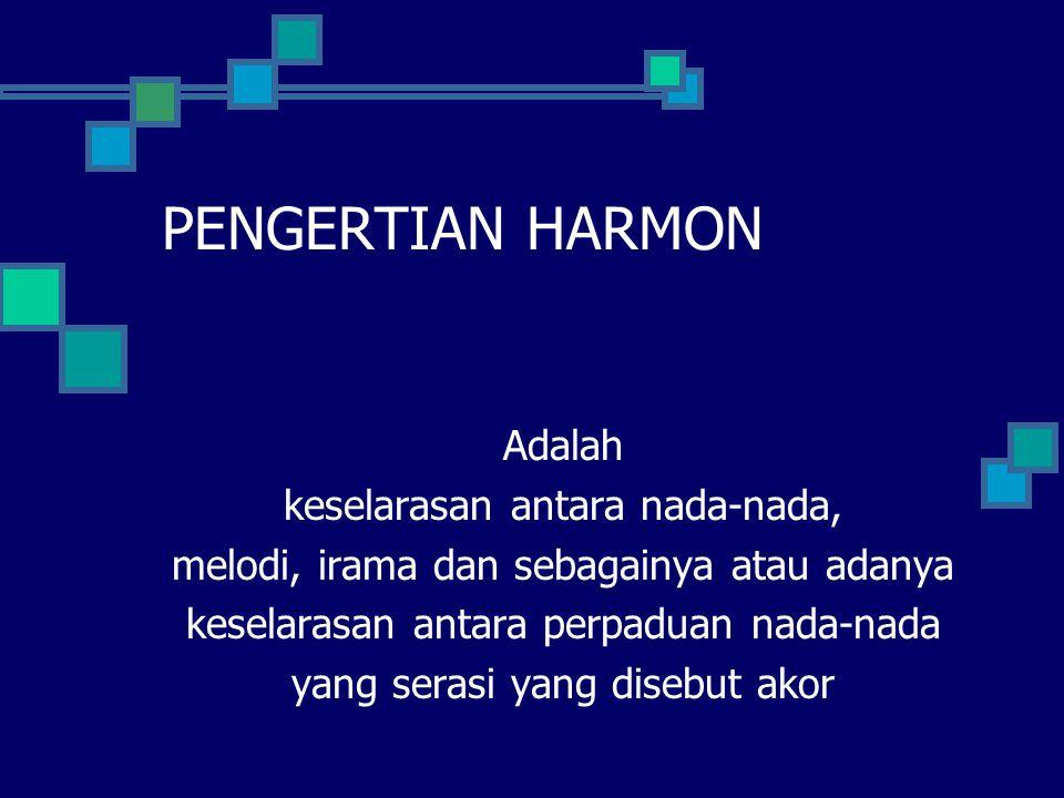 PENGERTIAN HARMON Adalah keselarasan antara nada-nada,