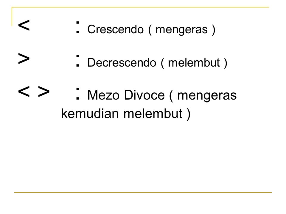 < : Crescendo ( mengeras )