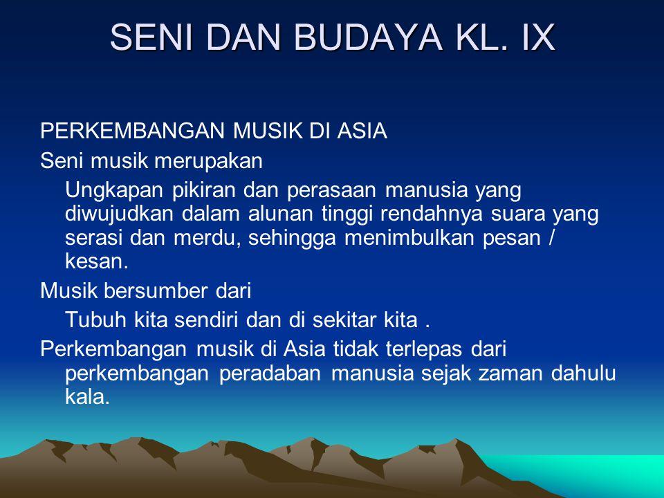 SENI DAN BUDAYA KL. IX PERKEMBANGAN MUSIK DI ASIA Seni musik merupakan