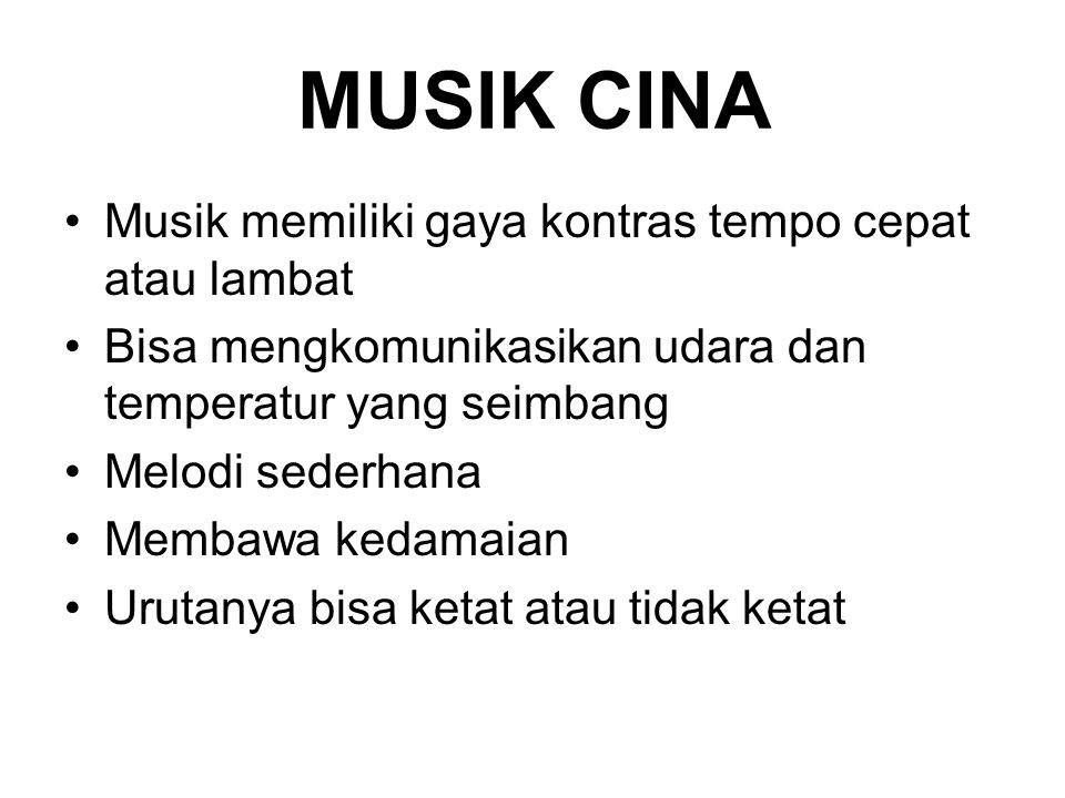 MUSIK CINA Musik memiliki gaya kontras tempo cepat atau lambat