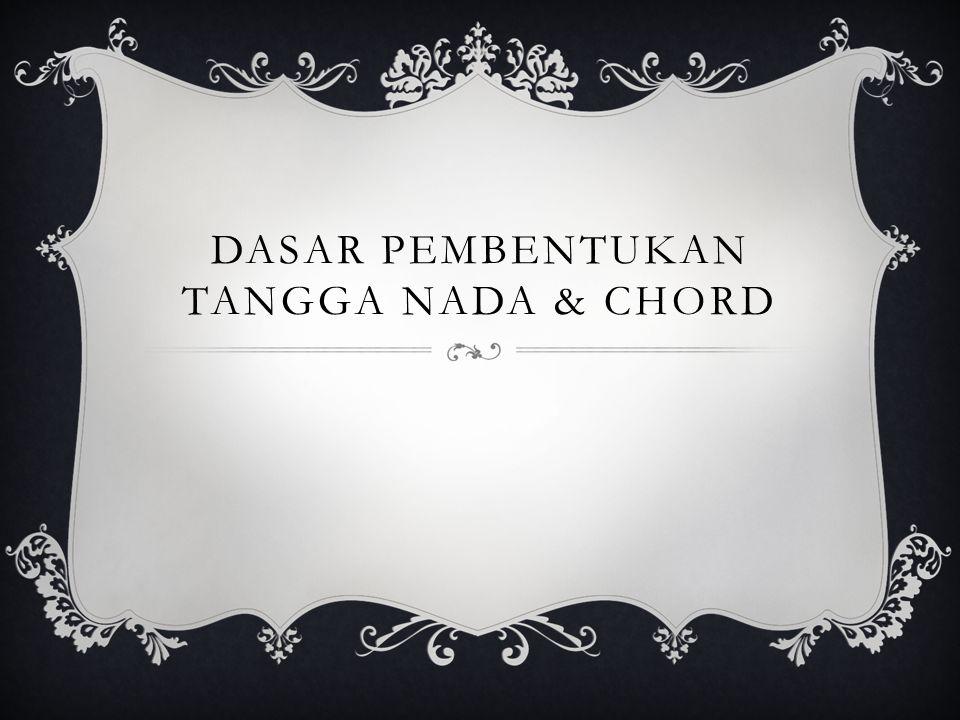 Dasar Pembentukan Tangga Nada & Chord