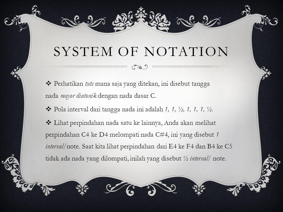 system of notation Perhatikan tuts mana saja yang ditekan, ini disebut tangga nada mayor diatonik dengan nada dasar C.