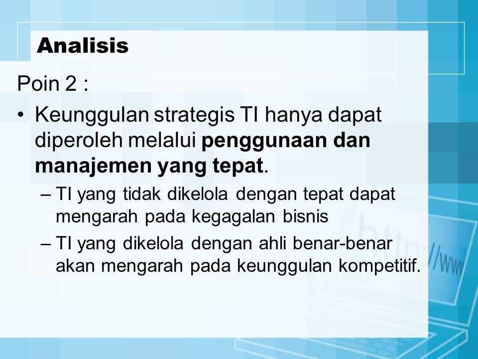 Analisis Poin 2 : Keunggulan strategis TI hanya dapat diperoleh melalui penggunaan dan manajemen yang tepat.