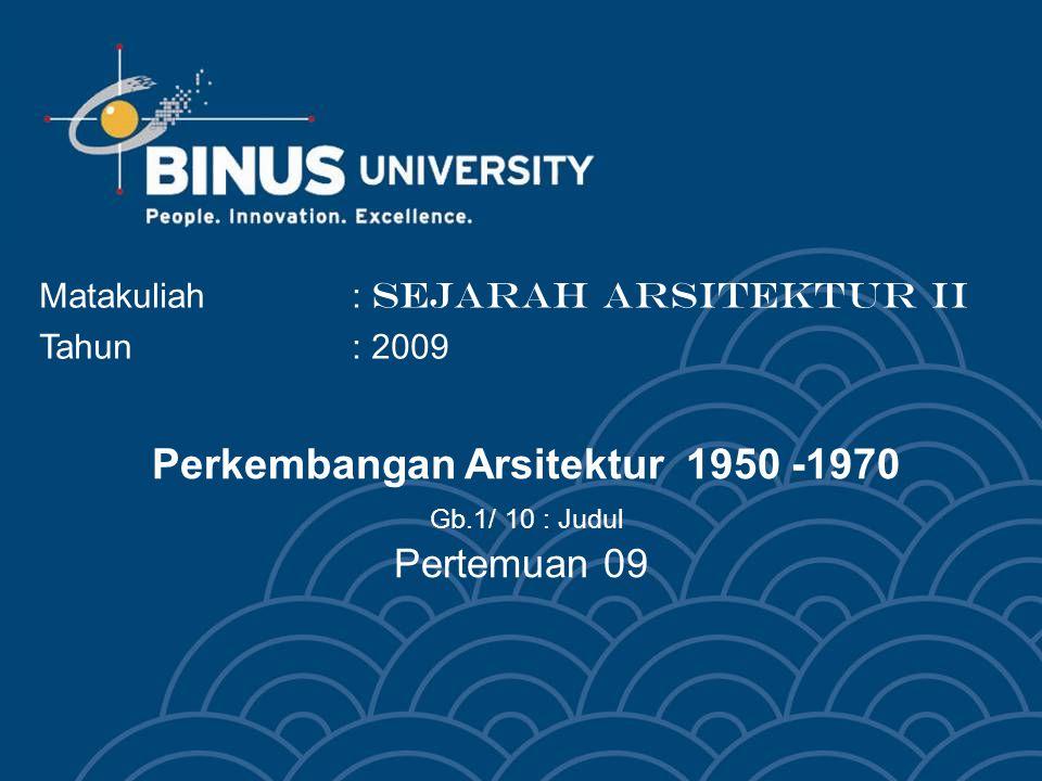 Perkembangan Arsitektur 1950 -1970 Gb.1/ 10 : Judul Pertemuan 09