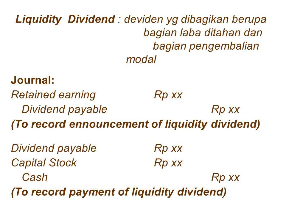 Liquidity Dividend : deviden yg dibagikan berupa