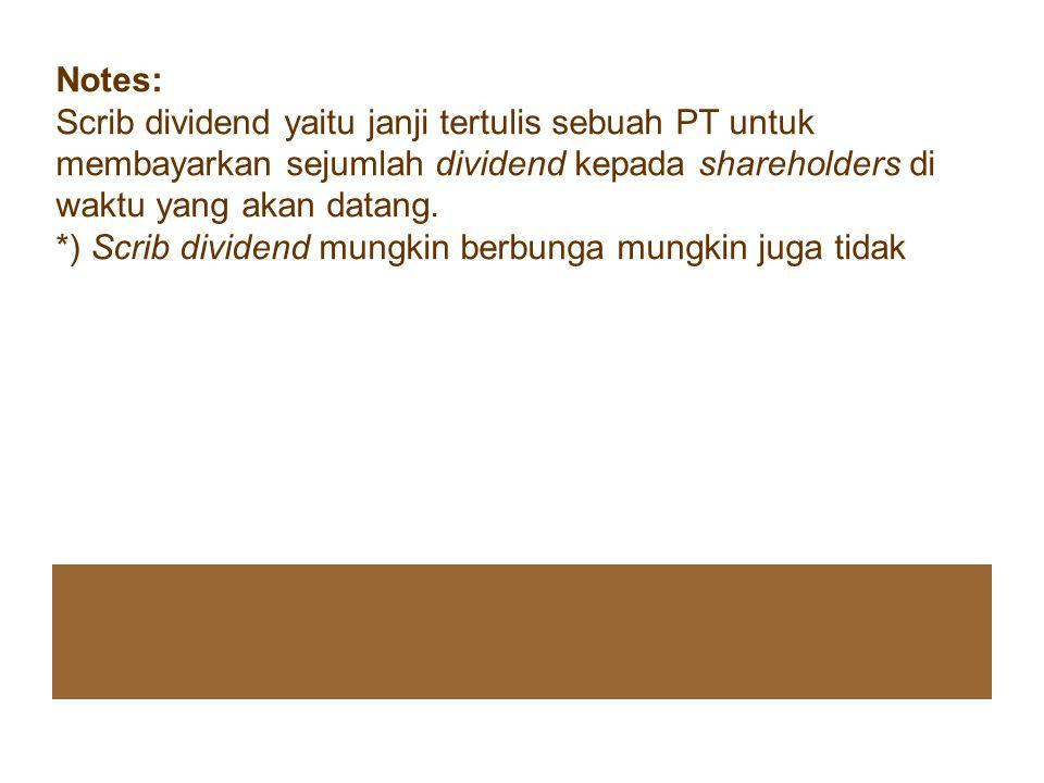 Notes: Scrib dividend yaitu janji tertulis sebuah PT untuk membayarkan sejumlah dividend kepada shareholders di waktu yang akan datang.