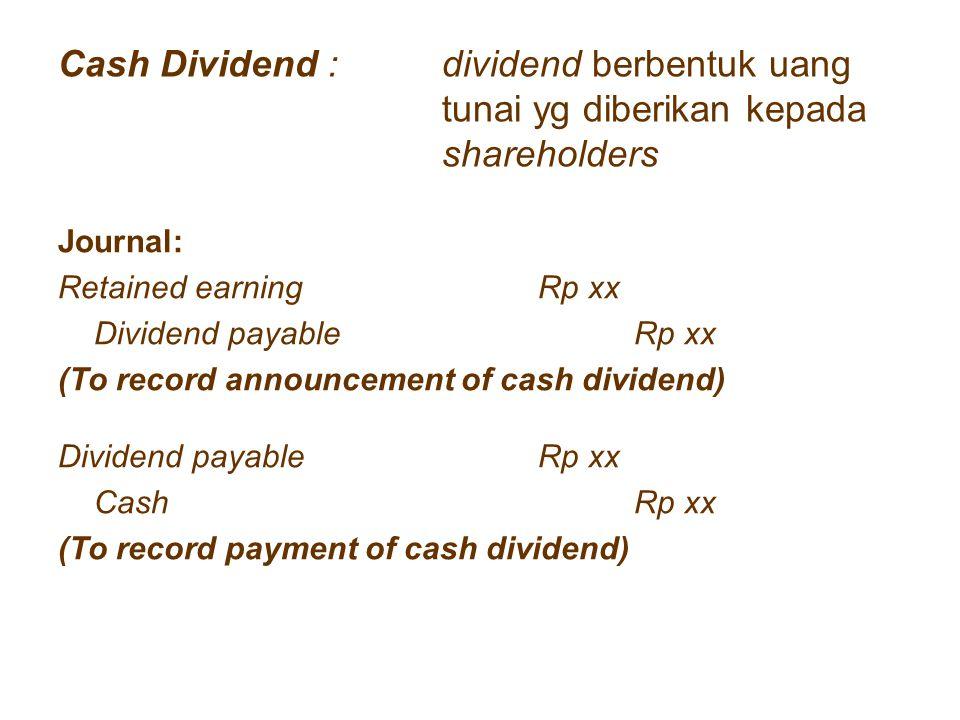 Cash Dividend :. dividend berbentuk uang. tunai yg diberikan kepada