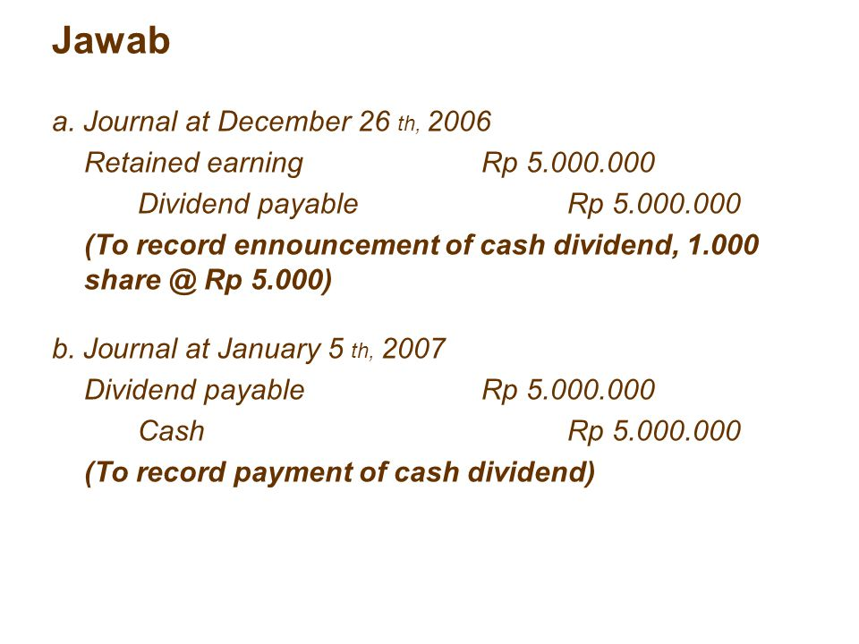 Jawab a. Journal at December 26 th, 2006 Retained earning Rp 5.000.000