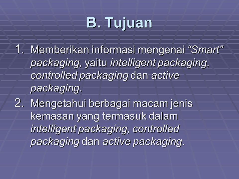 B. Tujuan Memberikan informasi mengenai Smart packaging, yaitu intelligent packaging, controlled packaging dan active packaging.