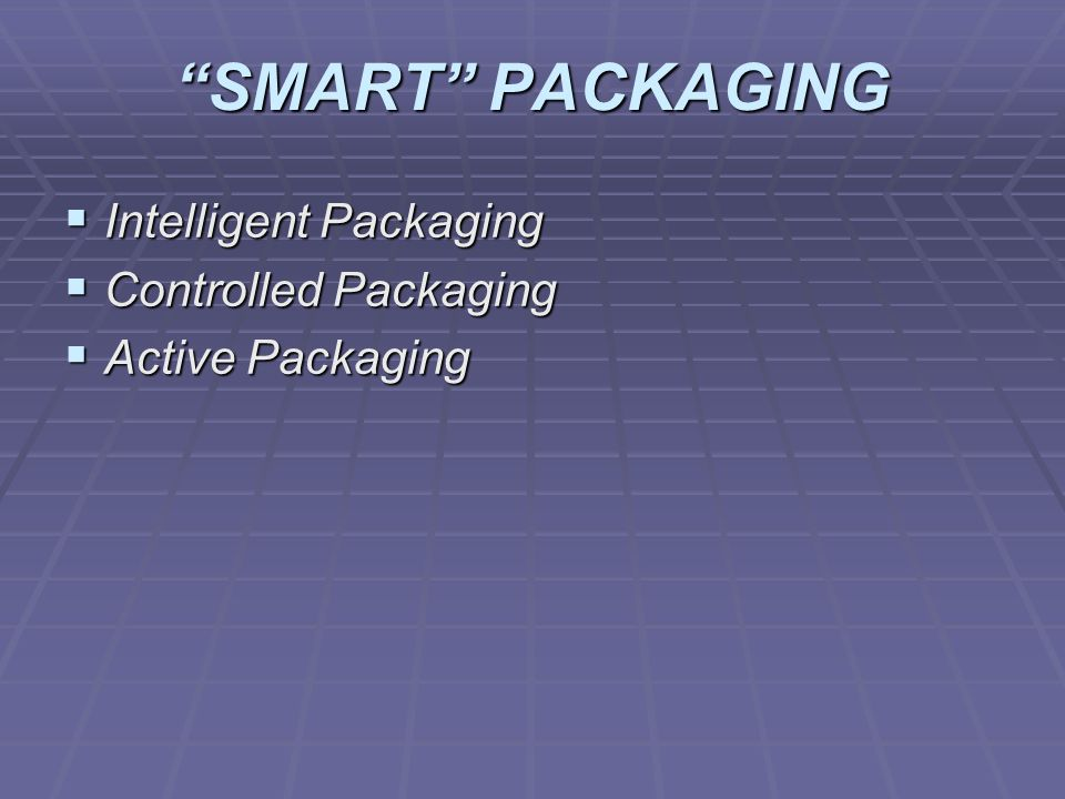 SMART PACKAGING Intelligent Packaging Controlled Packaging