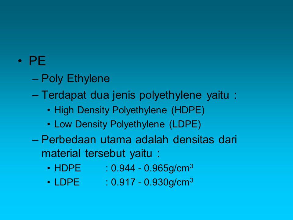 PE Poly Ethylene Terdapat dua jenis polyethylene yaitu :