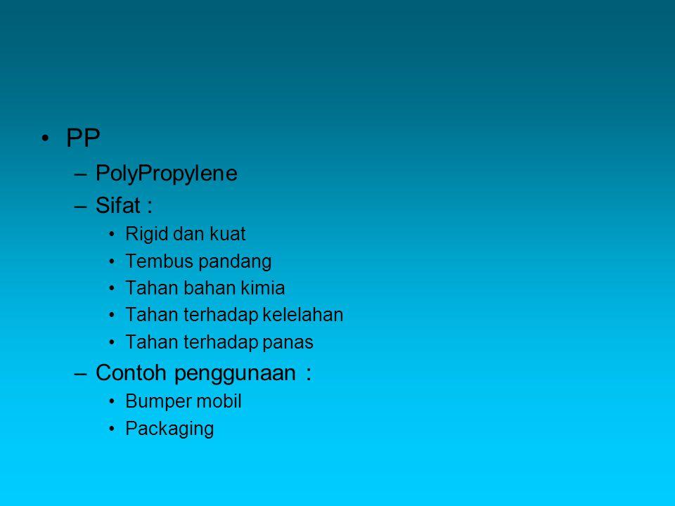 PP PolyPropylene Sifat : Contoh penggunaan : Rigid dan kuat