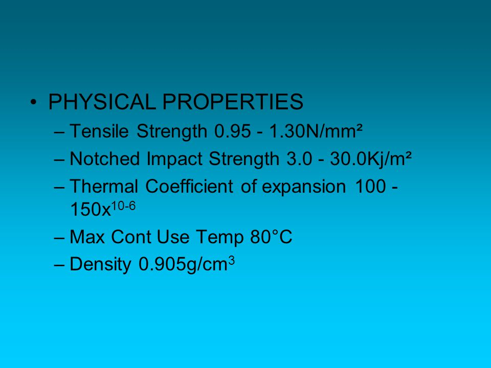 PHYSICAL PROPERTIES Tensile Strength 0.95 - 1.30N/mm²