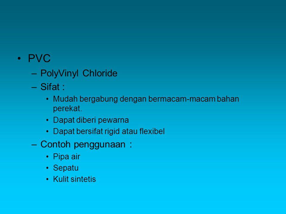 PVC PolyVinyl Chloride Sifat : Contoh penggunaan :