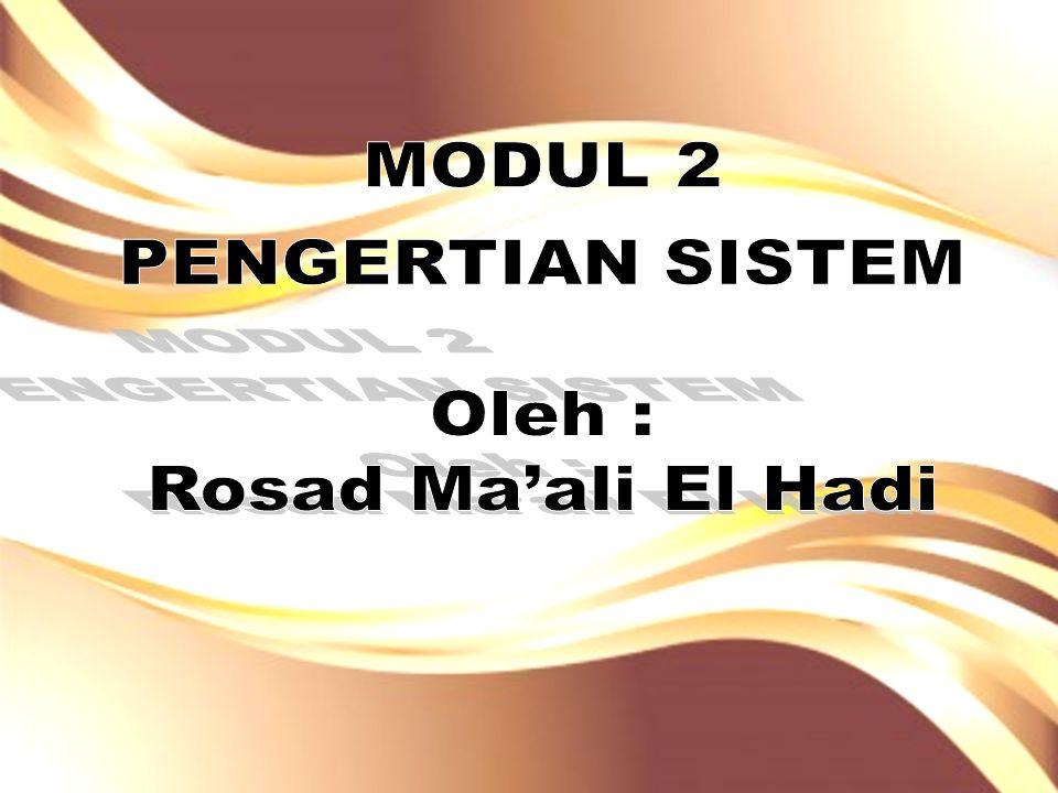 MODUL 2 PENGERTIAN SISTEM Oleh : Rosad Ma'ali El Hadi