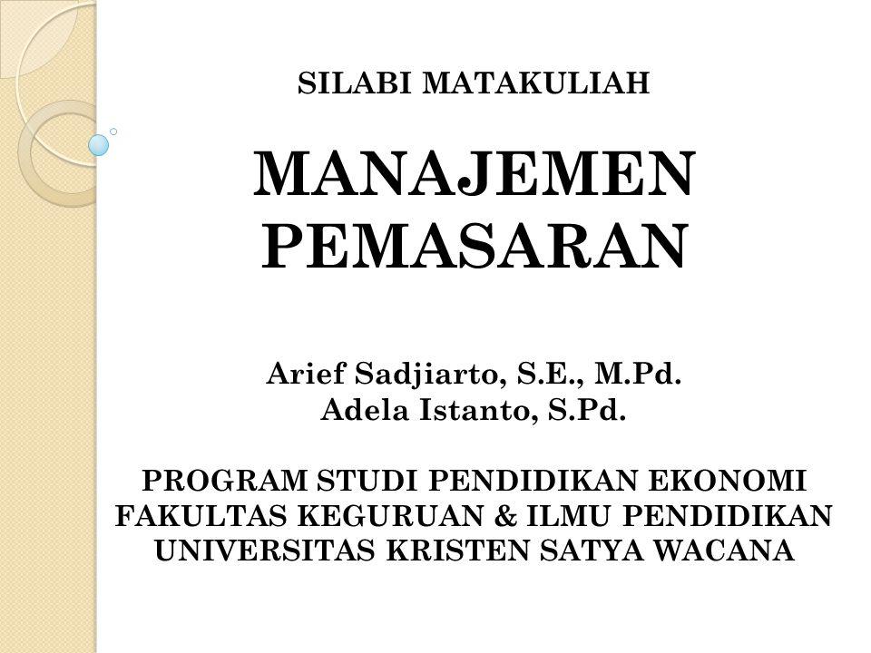 MANAJEMEN PEMASARAN SILABI MATAKULIAH Arief Sadjiarto, S.E., M.Pd.
