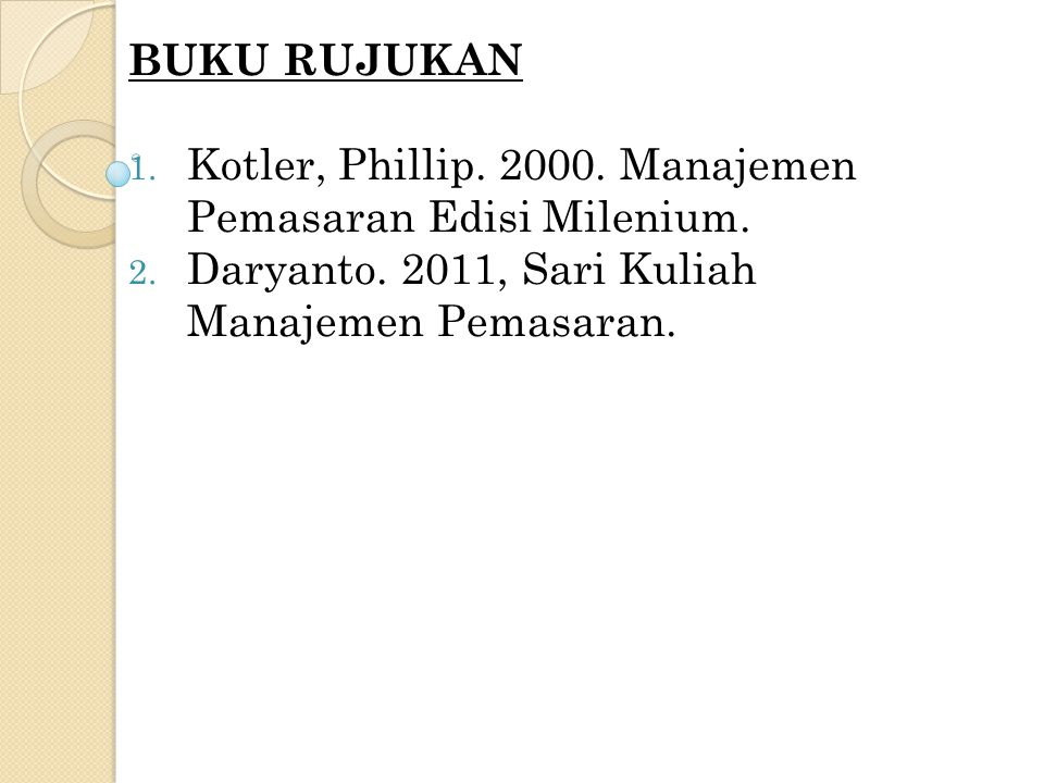 BUKU RUJUKAN Kotler, Phillip. 2000. Manajemen Pemasaran Edisi Milenium.
