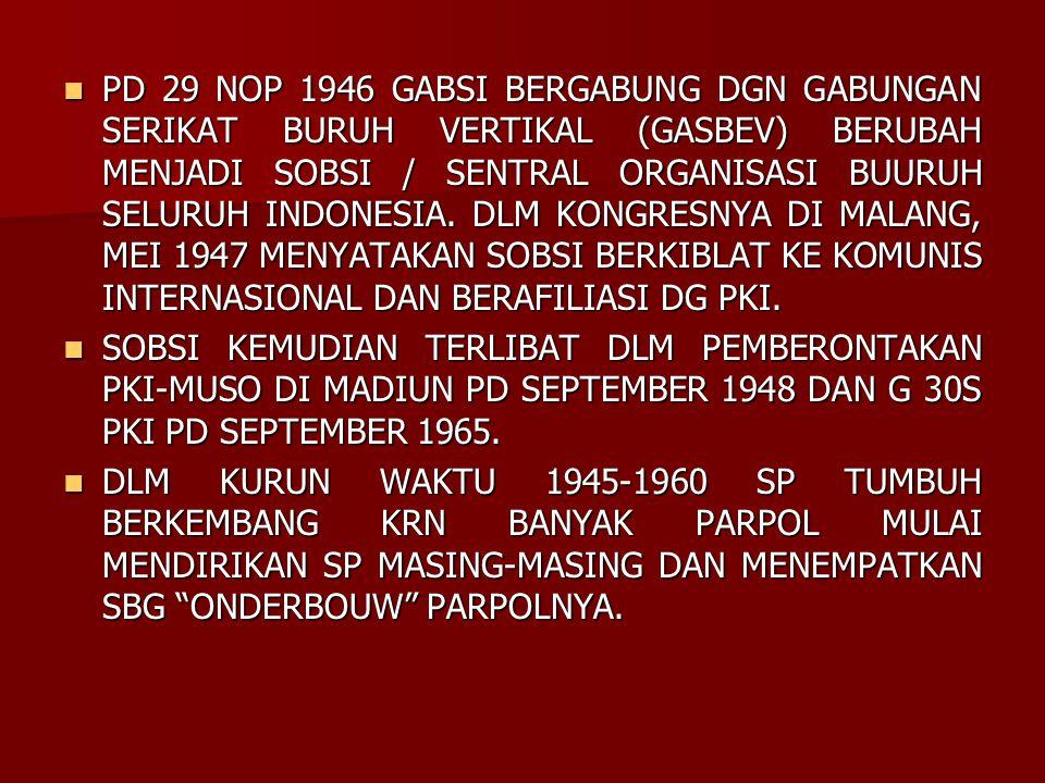 PD 29 NOP 1946 GABSI BERGABUNG DGN GABUNGAN SERIKAT BURUH VERTIKAL (GASBEV) BERUBAH MENJADI SOBSI / SENTRAL ORGANISASI BUURUH SELURUH INDONESIA. DLM KONGRESNYA DI MALANG, MEI 1947 MENYATAKAN SOBSI BERKIBLAT KE KOMUNIS INTERNASIONAL DAN BERAFILIASI DG PKI.