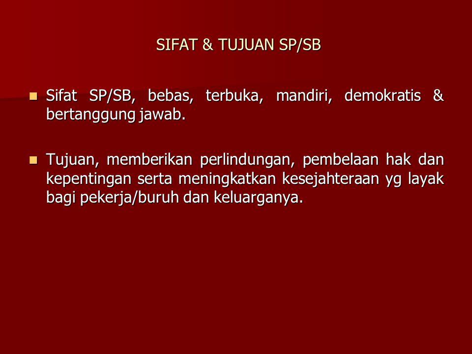 SIFAT & TUJUAN SP/SB Sifat SP/SB, bebas, terbuka, mandiri, demokratis & bertanggung jawab.