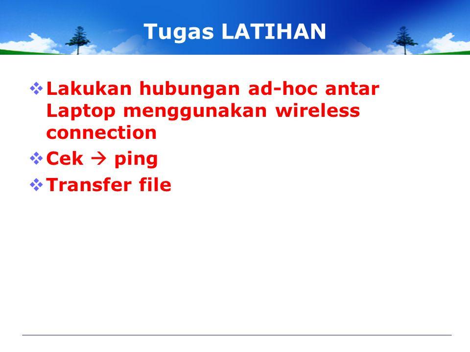 Tugas LATIHAN Lakukan hubungan ad-hoc antar Laptop menggunakan wireless connection.