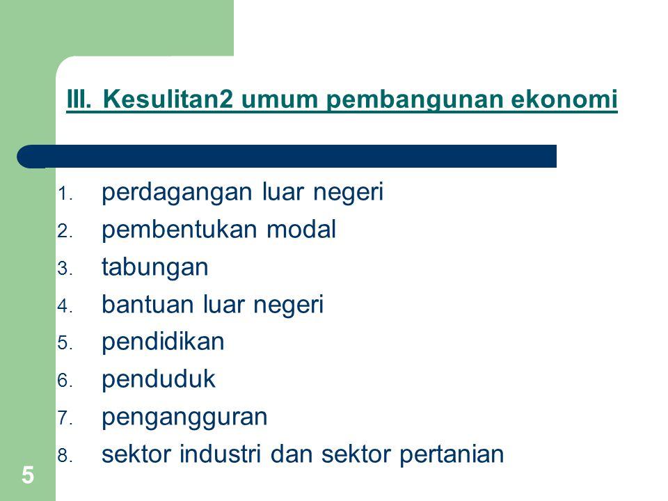 III. Kesulitan2 umum pembangunan ekonomi