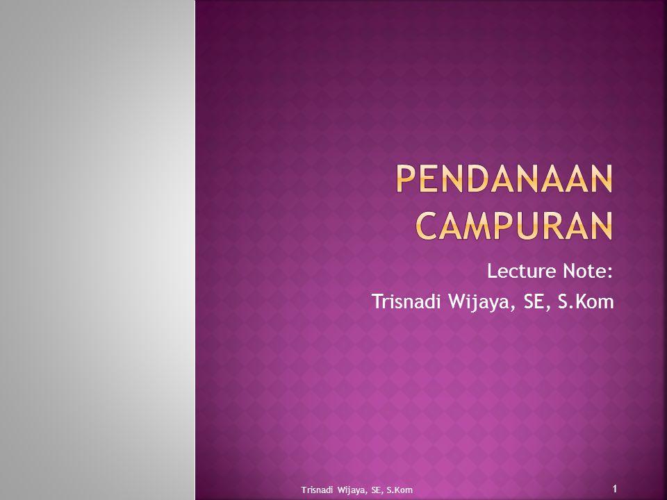 Lecture Note: Trisnadi Wijaya, SE, S.Kom