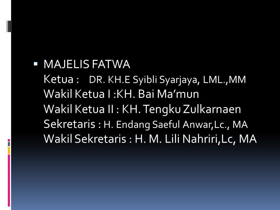 MAJELIS FATWA Ketua :. DR. KH. E Syibli Syarjaya, LML