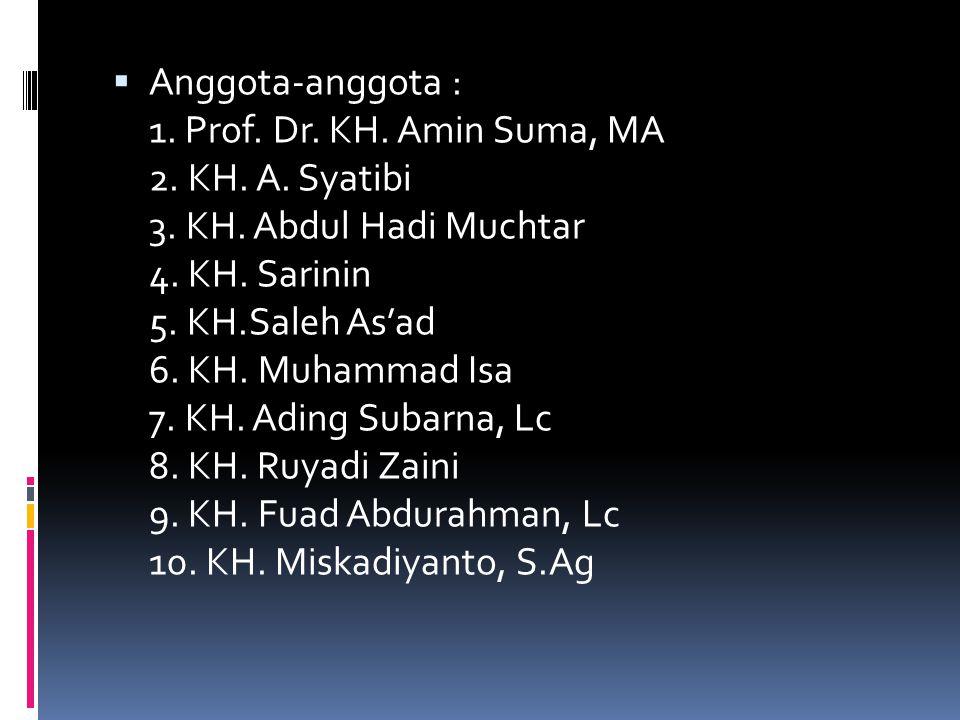 Anggota-anggota : 1. Prof. Dr. KH. Amin Suma, MA 2. KH. A. Syatibi 3
