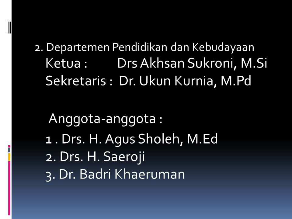 2. Departemen Pendidikan dan Kebudayaan Ketua : Drs Akhsan Sukroni, M