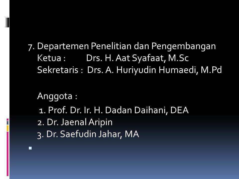 7. Departemen Penelitian dan Pengembangan Ketua :. Drs. H