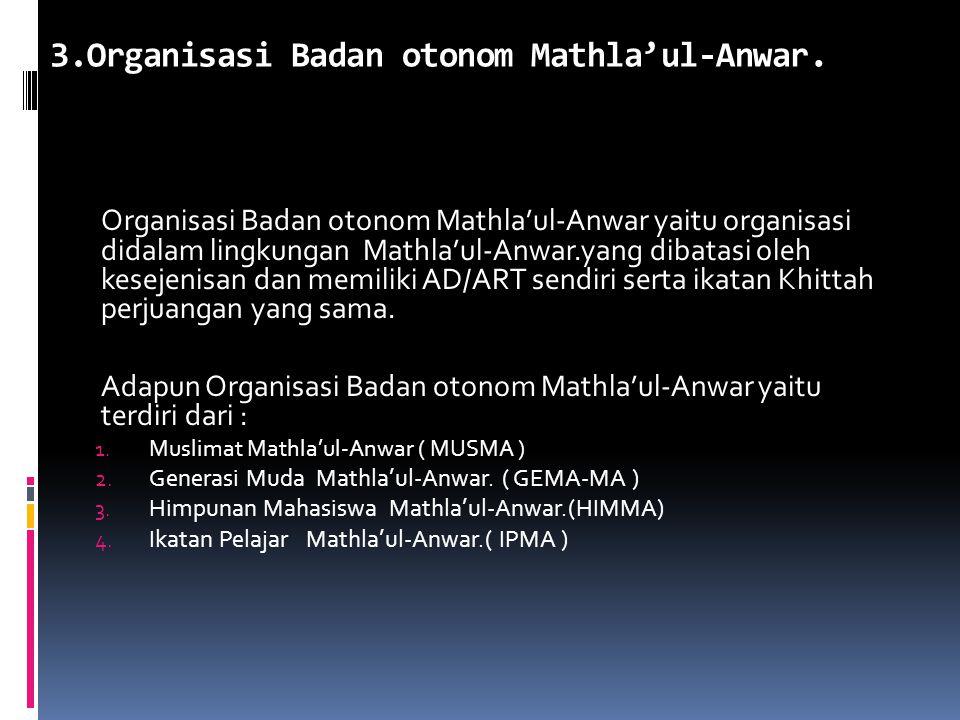 3.Organisasi Badan otonom Mathla'ul-Anwar.