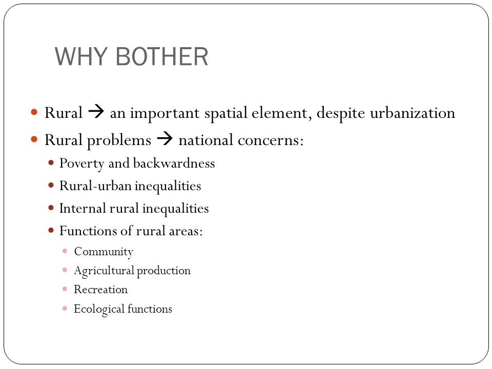 WHY BOTHER Rural  an important spatial element, despite urbanization