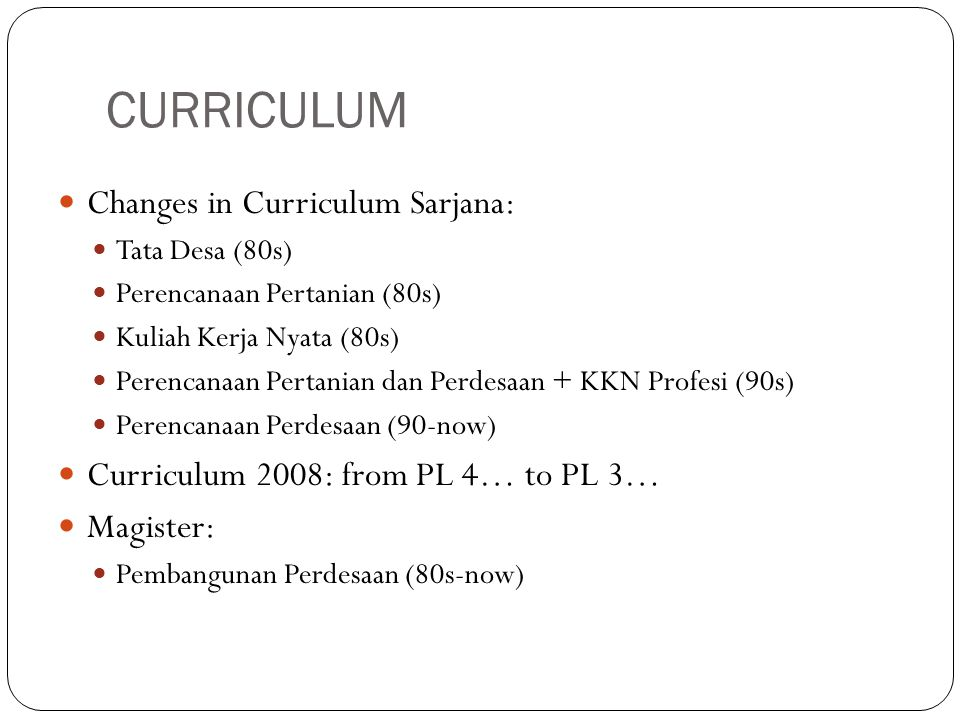 CURRICULUM Changes in Curriculum Sarjana: