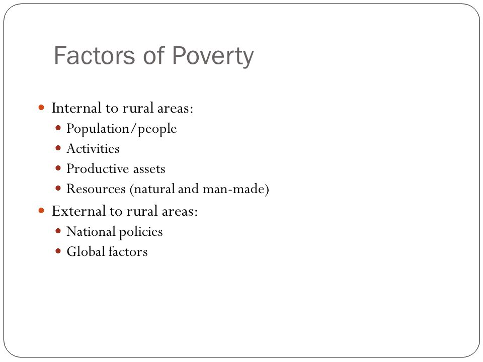 Factors of Poverty Internal to rural areas: External to rural areas: