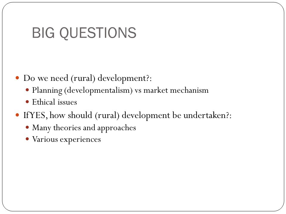 BIG QUESTIONS Do we need (rural) development :