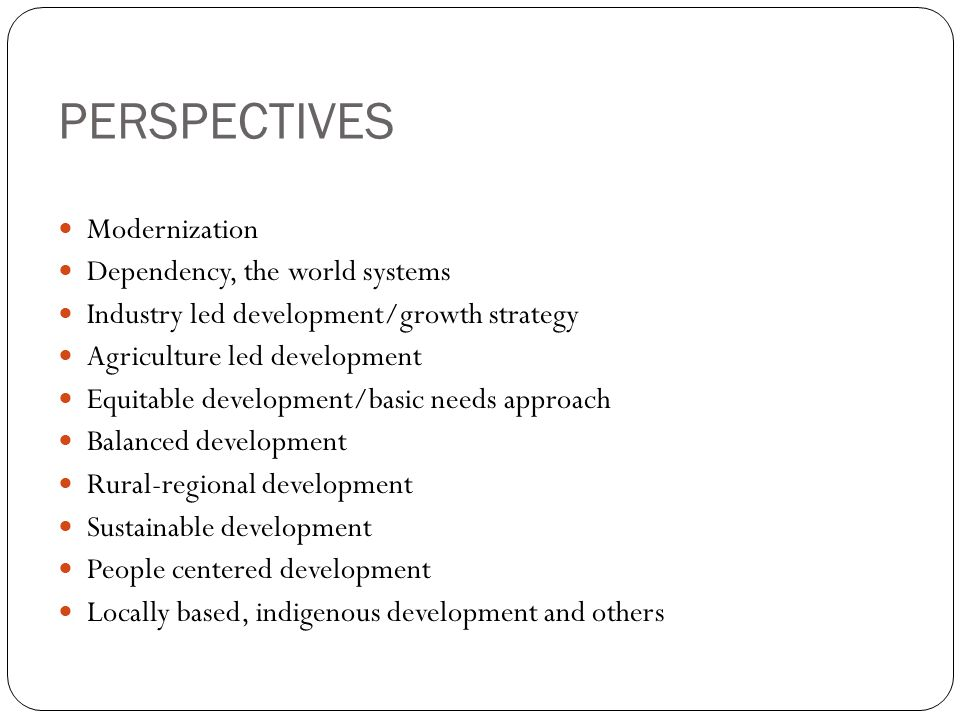 PERSPECTIVES Modernization Dependency, the world systems