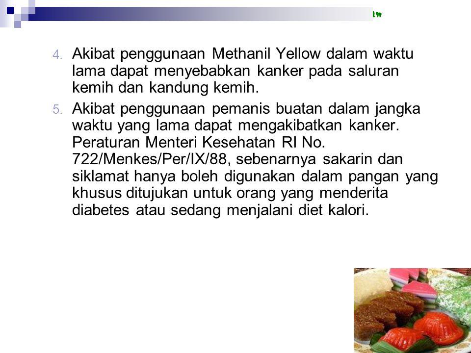 Akibat penggunaan Methanil Yellow dalam waktu lama dapat menyebabkan kanker pada saluran kemih dan kandung kemih.