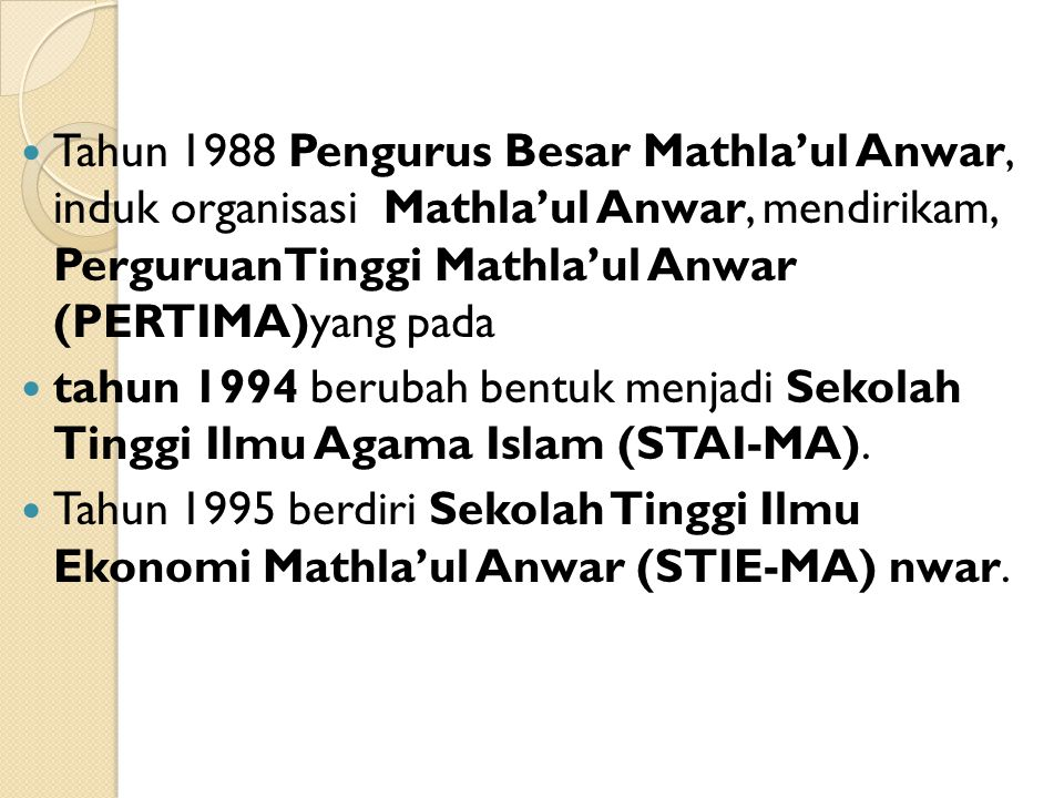 Tahun 1988 Pengurus Besar Mathla'ul Anwar, induk organisasi Mathla'ul Anwar, mendirikam, PerguruanTinggi Mathla'ul Anwar (PERTIMA)yang pada