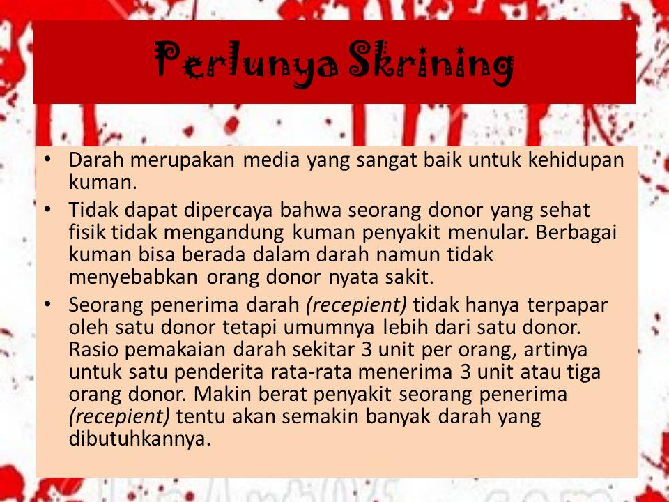Perlunya Skrining Darah merupakan media yang sangat baik untuk kehidupan kuman.