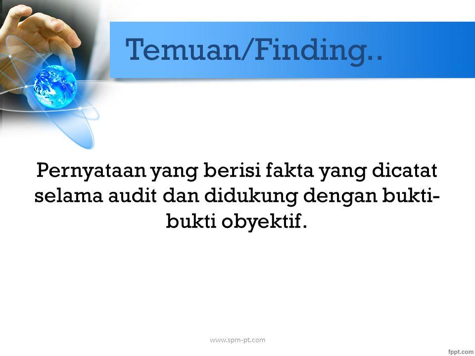 Temuan/Finding.. Pernyataan yang berisi fakta yang dicatat selama audit dan didukung dengan bukti-bukti obyektif.
