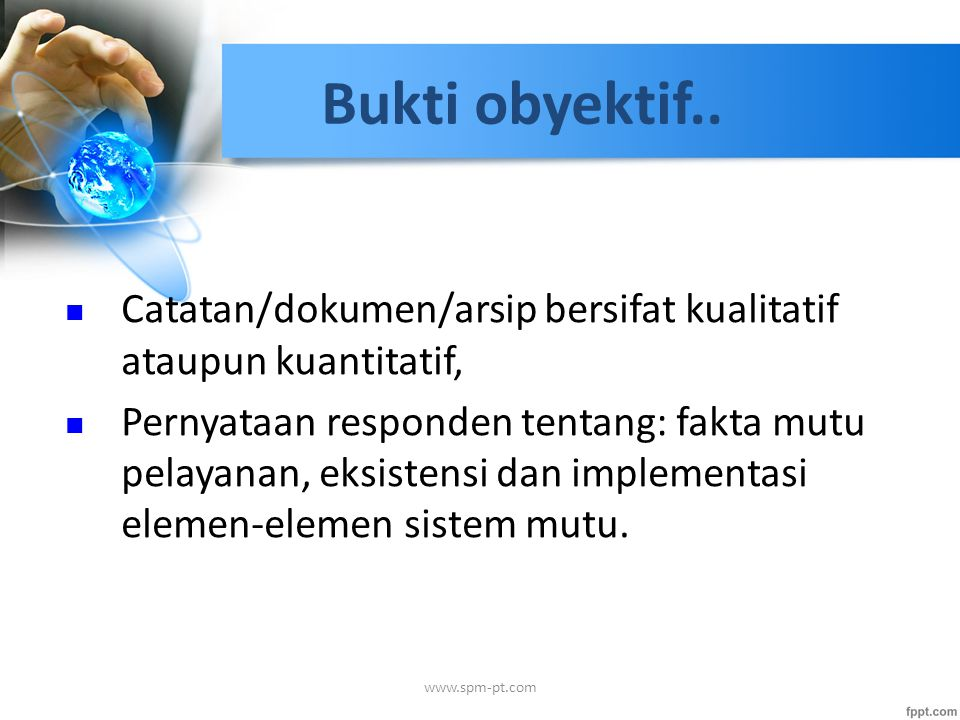 Bukti obyektif.. Catatan/dokumen/arsip bersifat kualitatif ataupun kuantitatif,